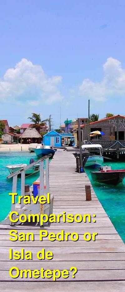 San Pedro vs. Isla de Ometepe Travel Comparison