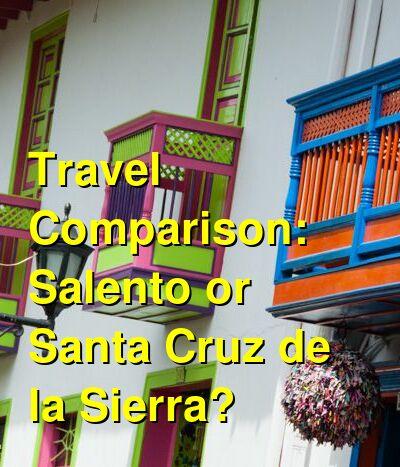 Salento vs. Santa Cruz de la Sierra Travel Comparison