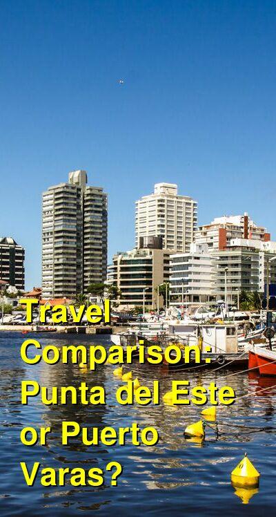 Punta del Este vs. Puerto Varas Travel Comparison