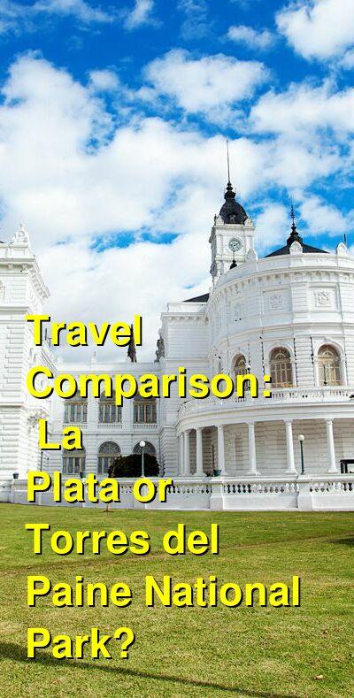 La Plata vs. Torres del Paine National Park Travel Comparison