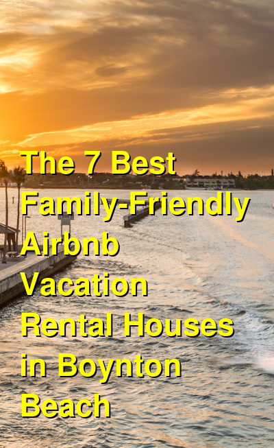 The 11 Best Family-Friendly Airbnb Vacation Rental Houses in Boynton Beach | Budget Your Trip