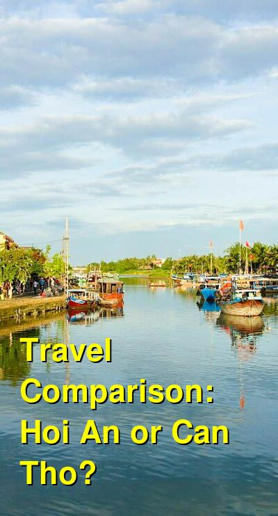 Hoi An vs. Can Tho Travel Comparison