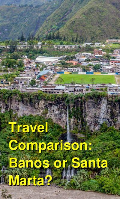 Banos vs. Santa Marta Travel Comparison