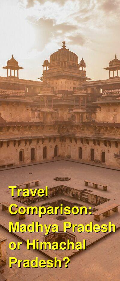 Madhya Pradesh vs. Himachal Pradesh Travel Comparison
