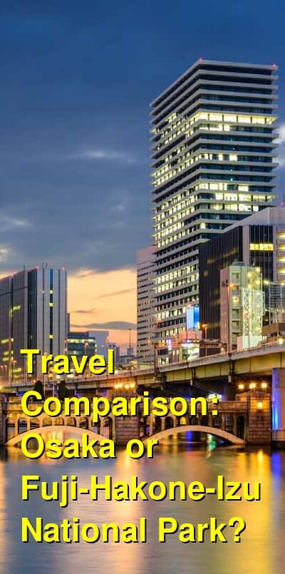 Osaka vs. Fuji-Hakone-Izu National Park Travel Comparison