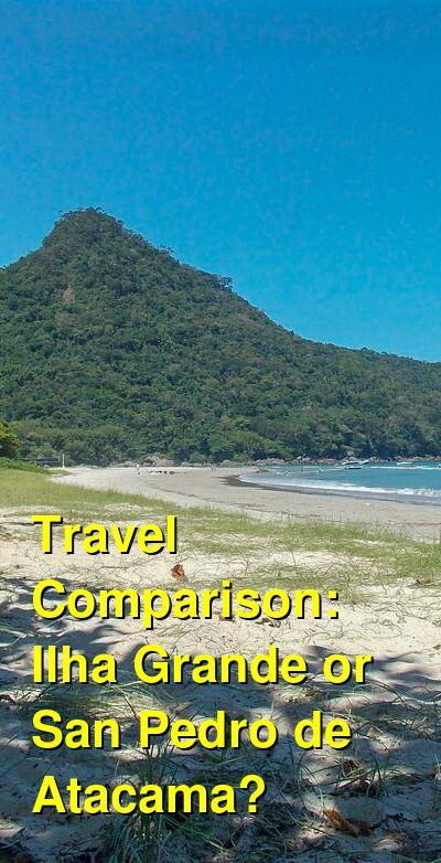 Ilha Grande vs. San Pedro de Atacama Travel Comparison