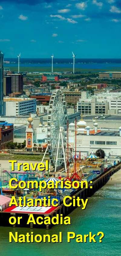 Atlantic City vs. Acadia National Park Travel Comparison
