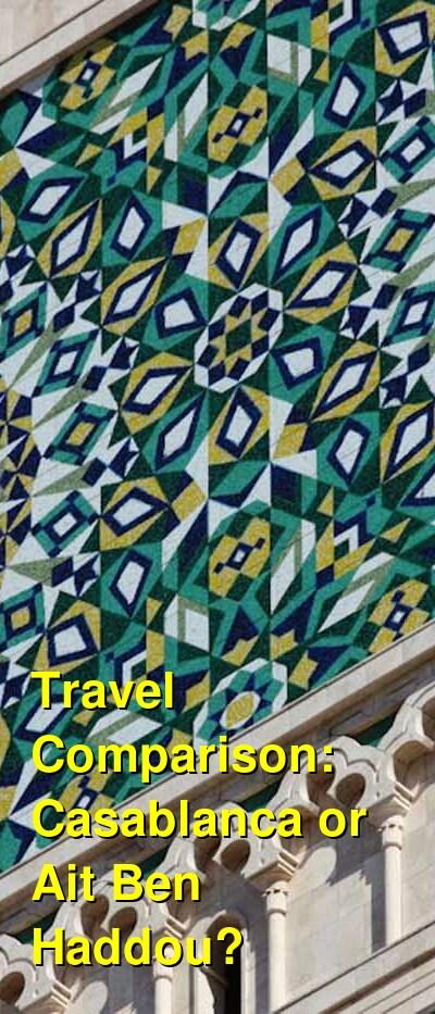 Casablanca vs. Ait Ben Haddou Travel Comparison