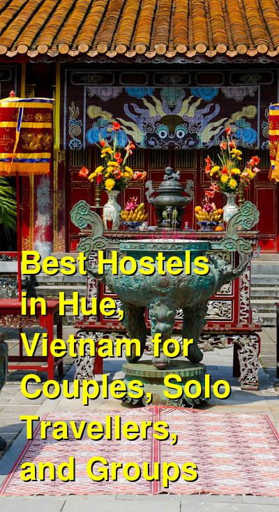 Best Hostels in Hue, Vietnam for Couples, Solo Travellers, and Groups | Budget Your Trip
