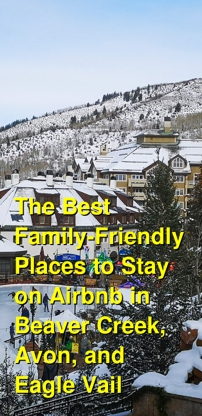 The Best Family-Friendly Places to Stay on Airbnb in Beaver Creek, Avon, and Eagle Vail (December 2020) | Budget Your Trip