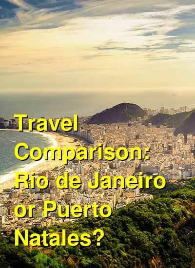Rio de Janeiro vs. Puerto Natales Travel Comparison