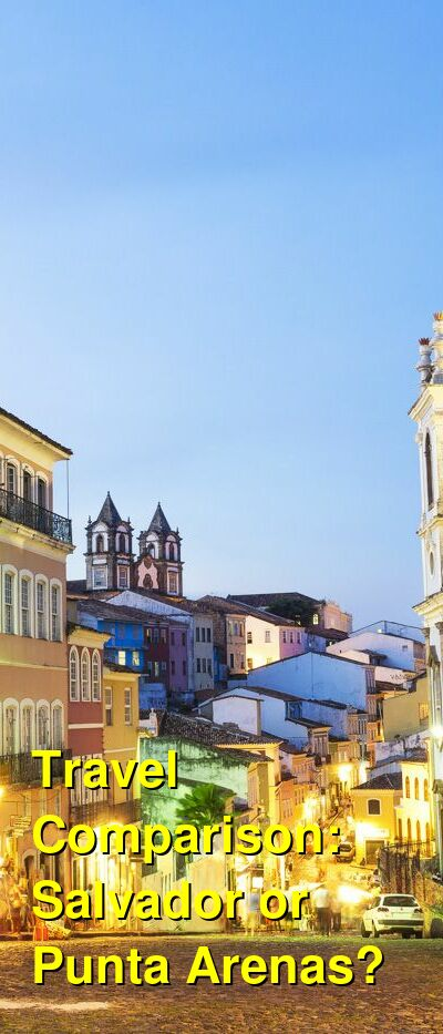 Salvador vs. Punta Arenas Travel Comparison