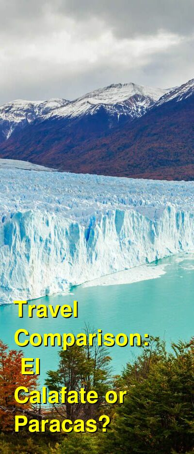 El Calafate vs. Paracas Travel Comparison