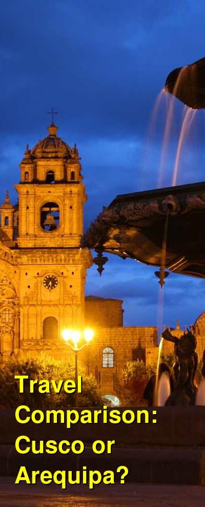 Cusco vs. Arequipa Travel Comparison