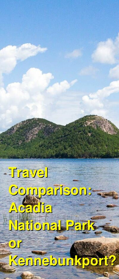 Acadia National Park vs. Kennebunkport Travel Comparison