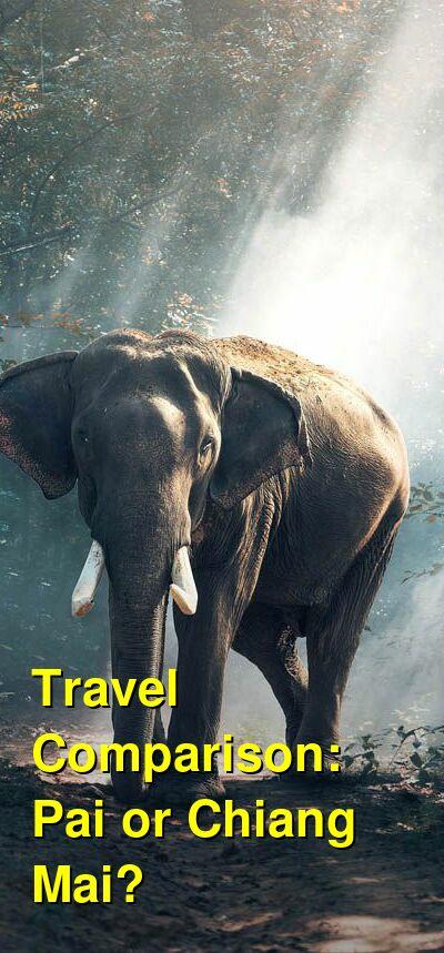 Pai vs. Chiang Mai Travel Comparison