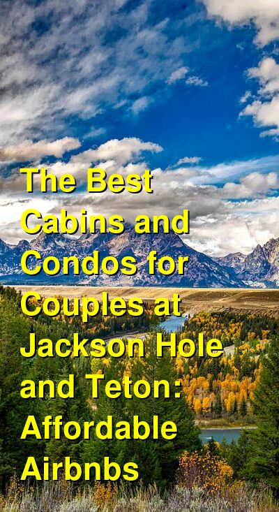 The Best Cabins and Condos for Couples at Jackson Hole and Teton: Affordable Airbnbs (January 2021) | Budget Your Trip