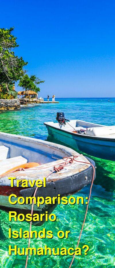 Rosario Islands vs. Humahuaca Travel Comparison