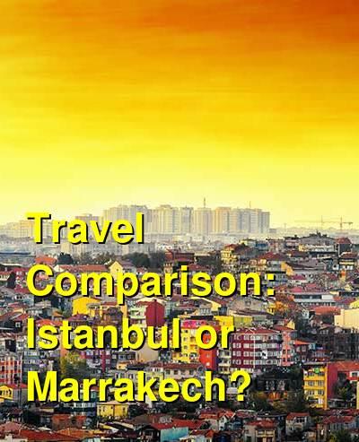 Istanbul vs. Marrakech Travel Comparison