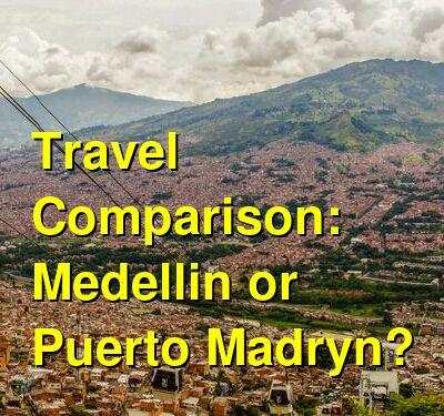Medellin vs. Puerto Madryn Travel Comparison