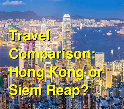 Hong Kong vs. Siem Reap Travel Comparison