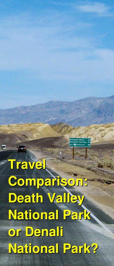 Death Valley National Park vs. Denali National Park Travel Comparison