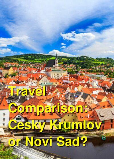 Cesky Krumlov vs. Novi Sad Travel Comparison