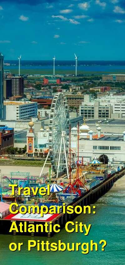 Atlantic City vs. Pittsburgh Travel Comparison