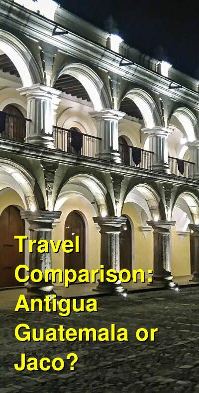 Antigua Guatemala vs. Jaco Travel Comparison