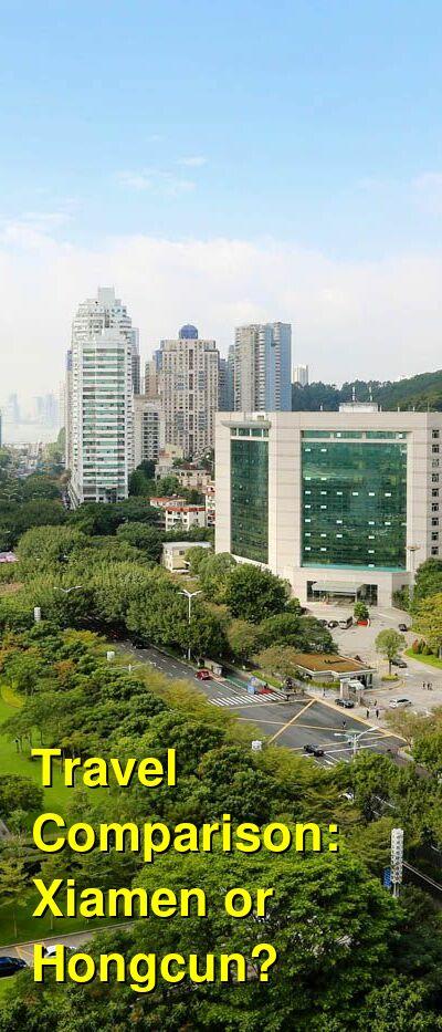 Xiamen vs. Hongcun Travel Comparison