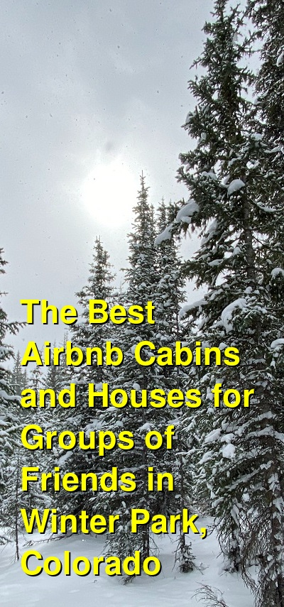 The Best Airbnb Cabins and Houses for Groups of Friends in Winter Park, Colorado (January 2021) | Budget Your Trip