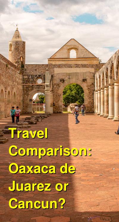 Oaxaca de Juarez vs. Cancun Travel Comparison