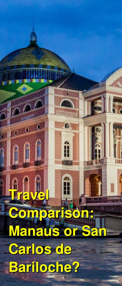 Manaus vs. San Carlos de Bariloche Travel Comparison
