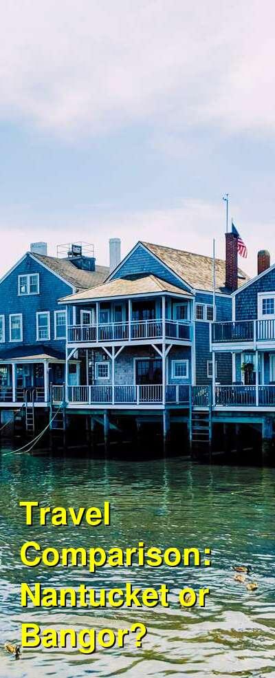 Nantucket vs. Bangor Travel Comparison