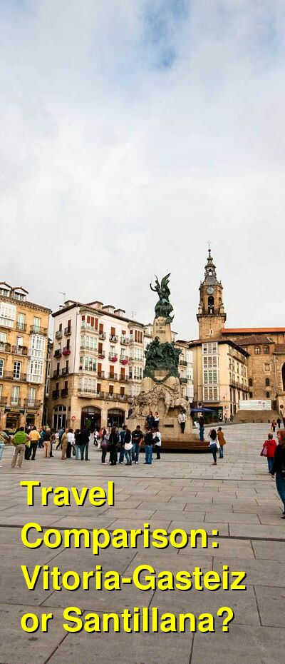 Vitoria-Gasteiz vs. Santillana Travel Comparison