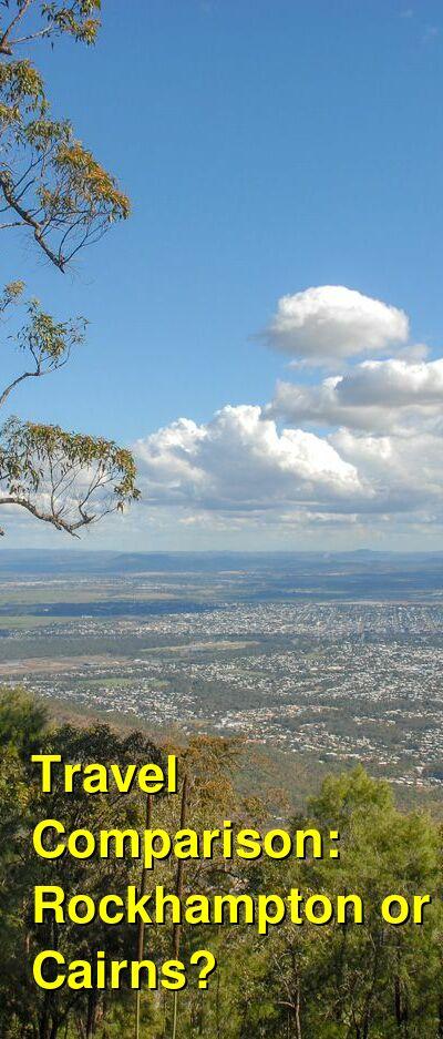 Rockhampton vs. Cairns Travel Comparison
