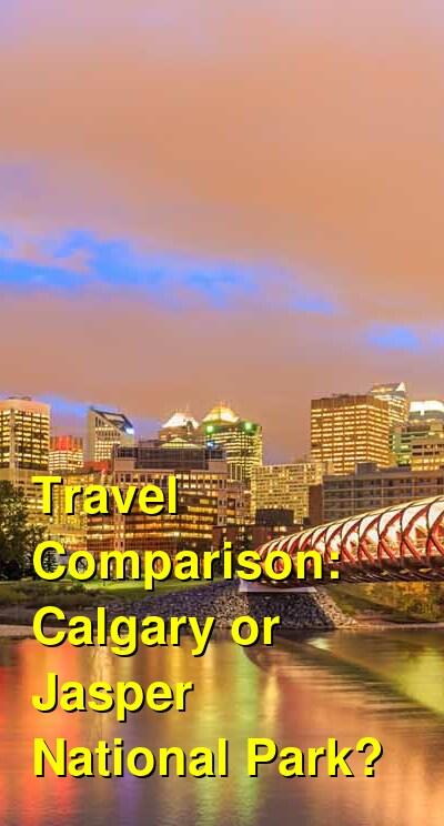 Calgary vs. Jasper National Park Travel Comparison