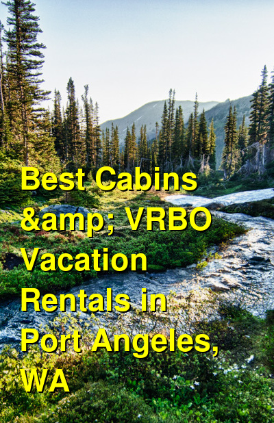 Best Cabins & VRBO Vacation Rentals in Port Angeles, WA | Budget Your Trip