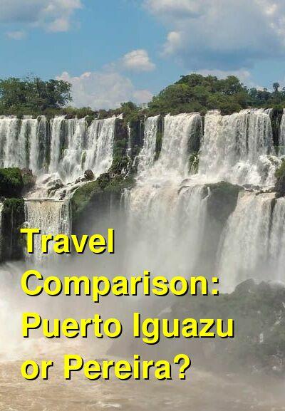 Puerto Iguazu vs. Pereira Travel Comparison