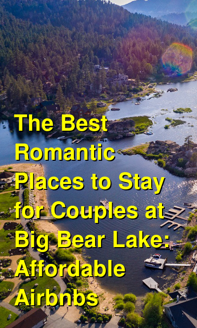 The Best Romantic Places to Stay for Couples at Big Bear Lake: Affordable Airbnbs (April 2021) | Budget Your Trip