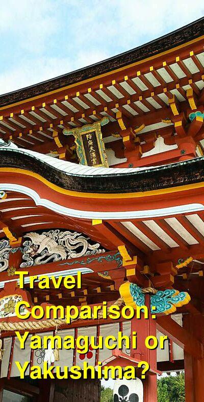 Yamaguchi vs. Yakushima Travel Comparison