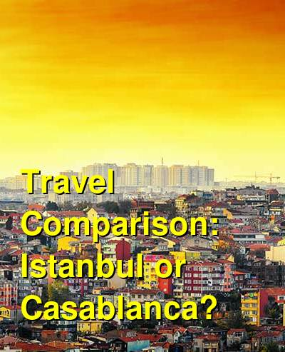 Istanbul vs. Casablanca Travel Comparison