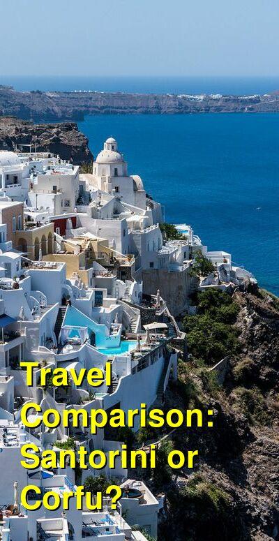 Santorini vs. Corfu Travel Comparison