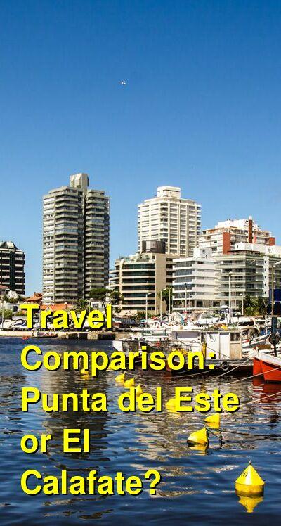 Punta del Este vs. El Calafate Travel Comparison