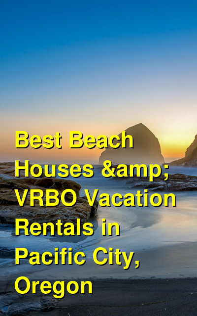Best Beach Houses & VRBO Vacation Rentals in Pacific City, Oregon | Budget Your Trip
