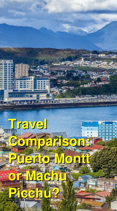 Puerto Montt vs. Machu Picchu Travel Comparison