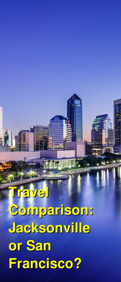 Jacksonville vs. San Francisco Travel Comparison