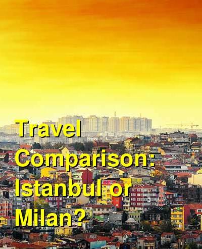 Istanbul vs. Milan Travel Comparison