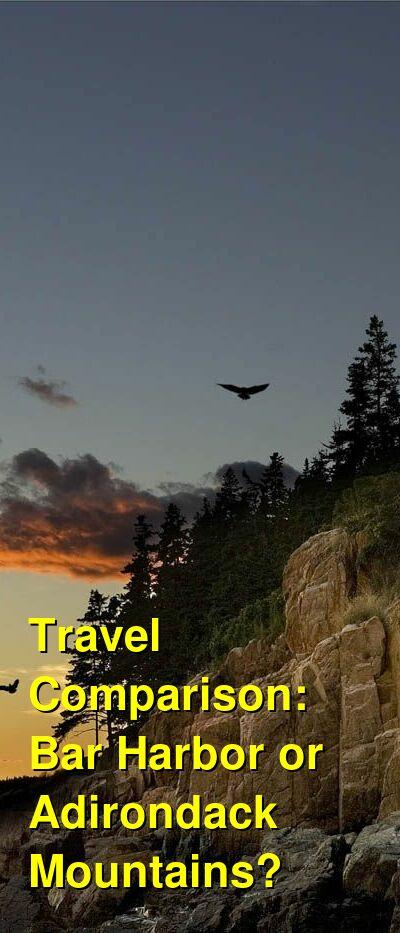 Bar Harbor vs. Adirondack Mountains Travel Comparison