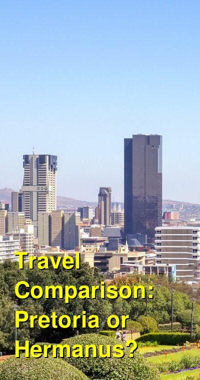 Pretoria vs. Hermanus Travel Comparison